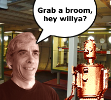Grab a broom, hey willya?