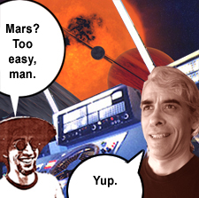 Mars? Too easy, man.