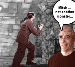 Mitch ... not another monster.