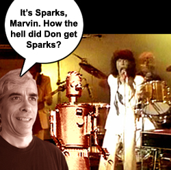 It's Sparks, Marvin. How the hell did Don get Sparks?
