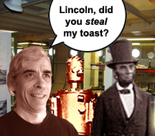 Lincoln, did you steal my toast?