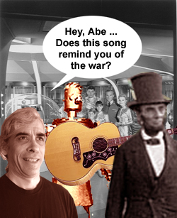 Hey, Abe ... Does this song remind you of the war?