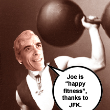 "Joe is ""happy fitness"" thanks to JFK"