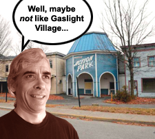 Well, maybe NOT like gaslight village.