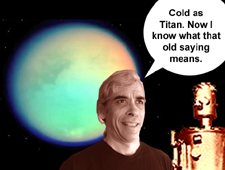 Cold as Titan. Now I know what that old saying means.