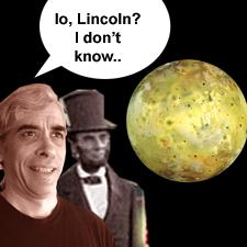 Io, Lincoln? I don't know ...