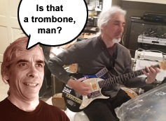 Is that a trombone, man?