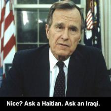 Bush nice? Ask a Haitian. Ask an Iraqi.